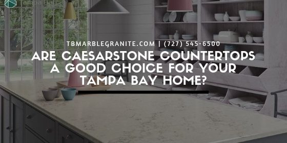 Are Caesarstone Countertops A Good Choice For Your Tampa Bay